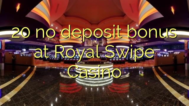 Royal Swipe Casino-da 20 depozit bonusu yoxdur