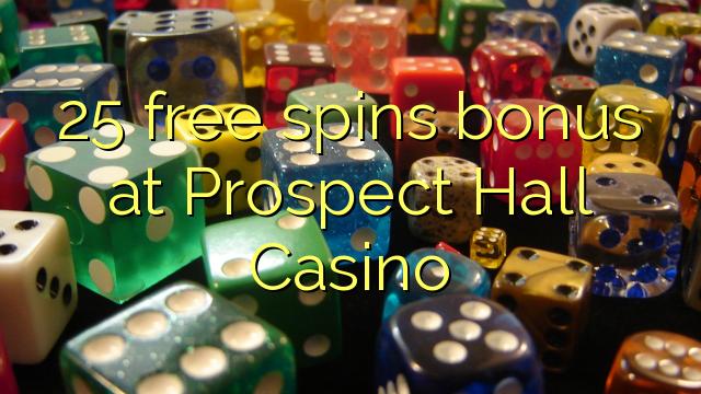 25 free spins bonus at Prospect Hall Casino