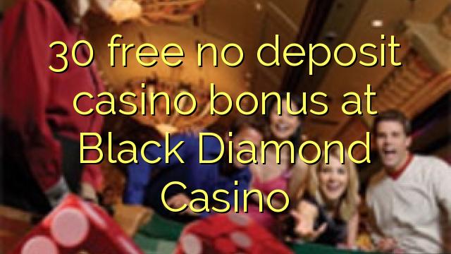 30 mingħajr bonus ta 'depożitu ta' depożitu fil-Black Diamond Casino