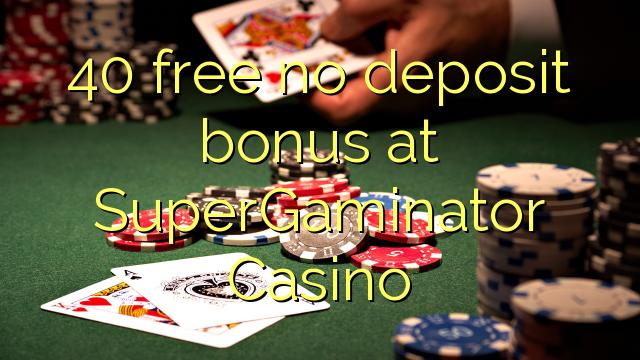 40 gratis ingen depositum bonus på SuperGaminator Casino