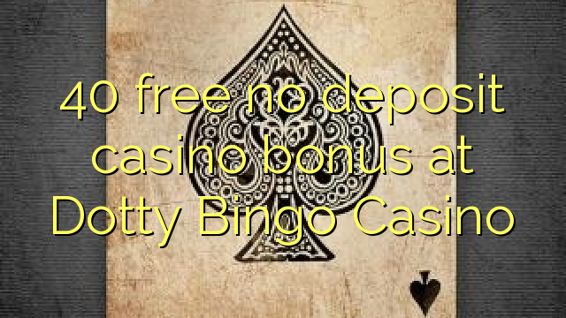 Dotty Bingo Casino heç bir depozit casino bonus pulsuz 40