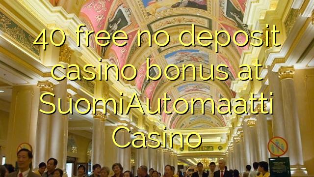 40 free no deposit casino bonus at SuomiAutomaatti Casino