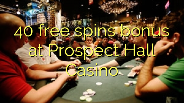 40 free spins bonus at Prospect Hall Casino