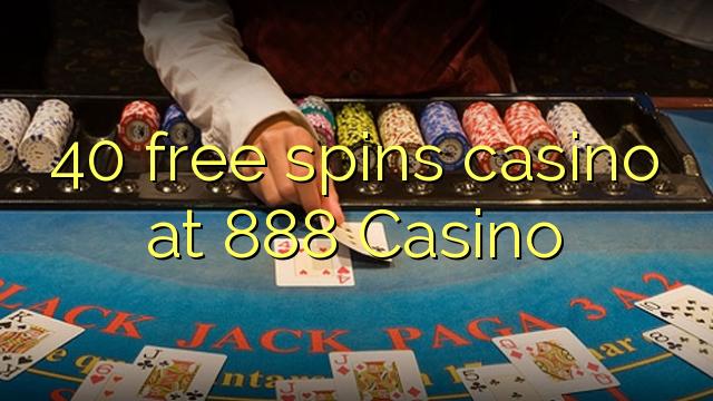 40 free spins casino at 888 Casino