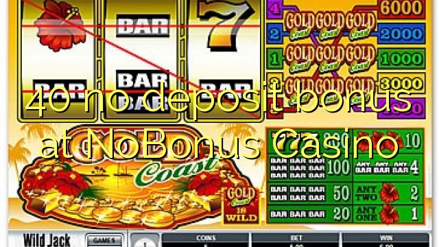 40 no deposit bonus at NoBonus Casino