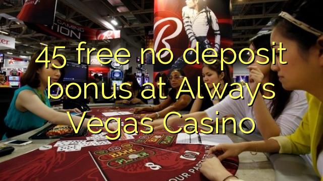Həmişə Vegas Casino-da 45 pulsuz depozit bonusu yoxdur