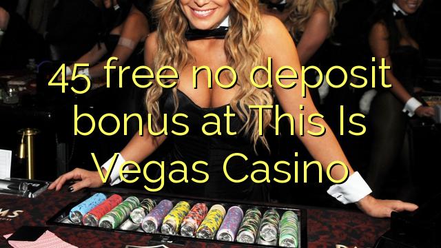 45 brez brezplačnega depozitnega bonusa na Casino Vegasu