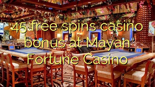 45 grava o bônus de casino no Mayan Fortune Casino