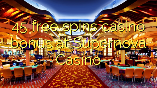 45 free spins casino bonus at Supernova Casino
