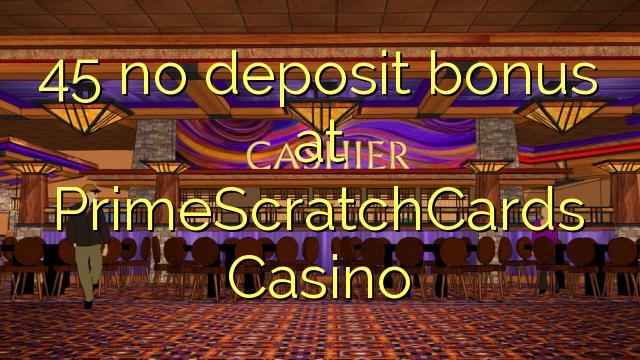 45 bono sin depósito en Casino PrimeScratchCards
