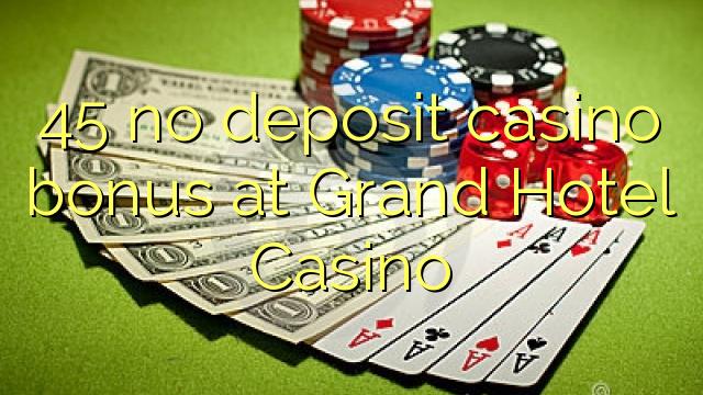 45 нест пасандози бонуси казино дар Grand Hotel Казино