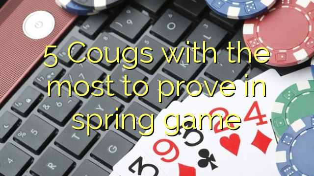 5 Cougs med mest at bevise i foråret spil