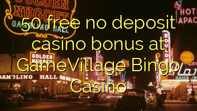 50 free no deposit casino bonus at GameVillage Bingo ...