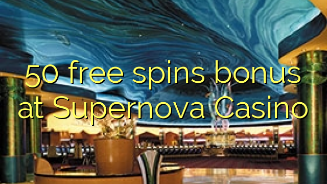 50 free spins bonus at Supernova Casino