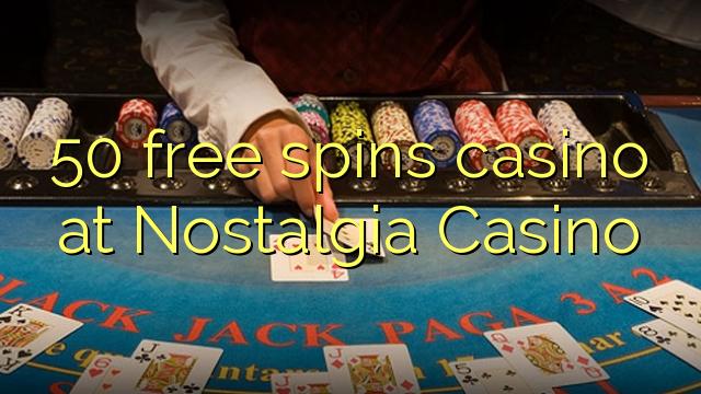 50 free spins casino at Nostalgia Casino
