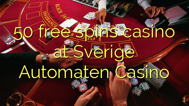 50 free spins casino at Sverige Automaten Casino