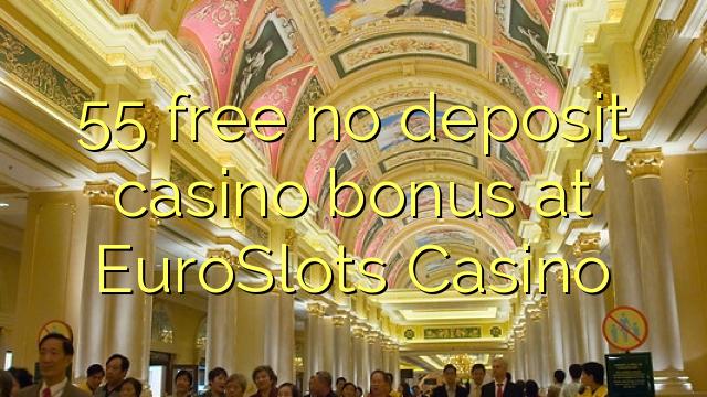 55 free no deposit casino bonus at EuroSlots Casino
