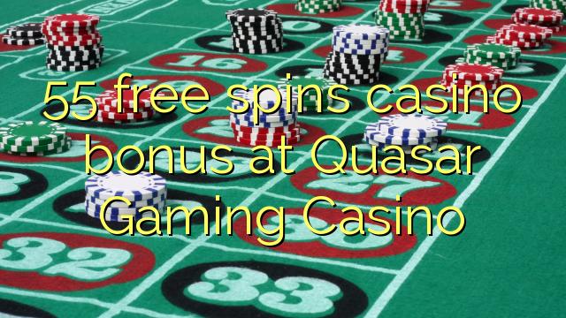 55 tasuta keerutab kasiino boonus Quasar Gaming Casino