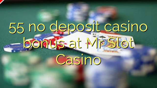 55 eil tasgadh Casino bònas aig Mgr Casino Slot