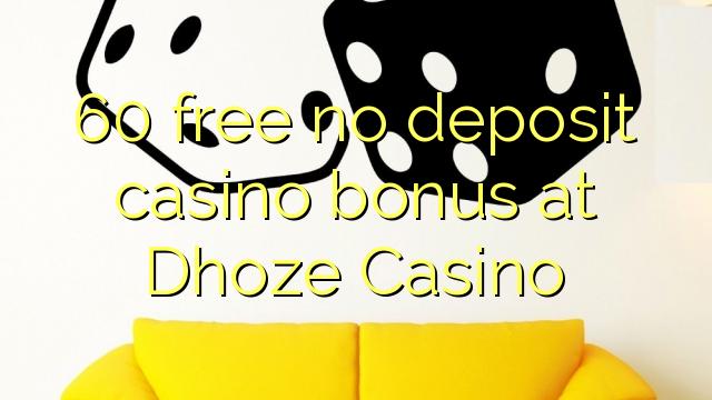 60 brezplačno nima vlog casino bonus na Dhoze Casino