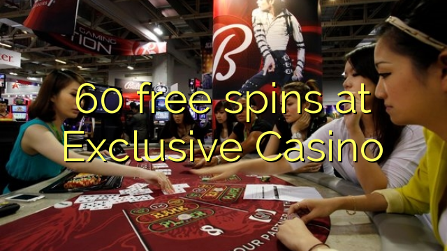 Exclusive Casino 60 pulsuz spins
