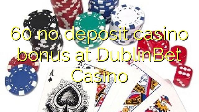 60 bonus sans dépôt de casino au Casino DublinBet