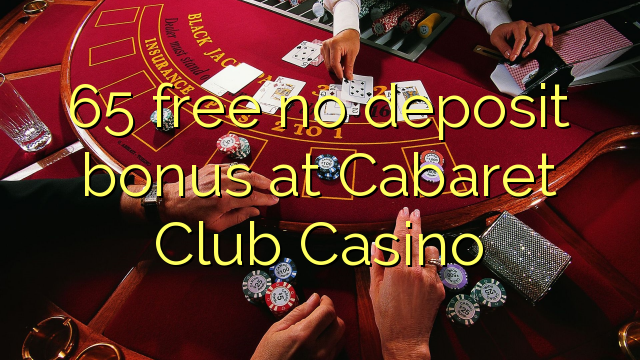 65 free no deposit bonus at Cabaret Club Casino