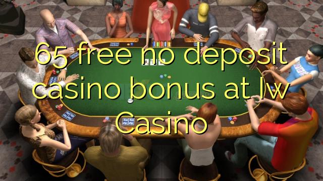 65 vaba mingit deposiiti kasiino bonus at Iw Casino