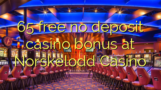 65 ngosongkeun euweuh bonus deposit kasino di Norskelodd Kasino