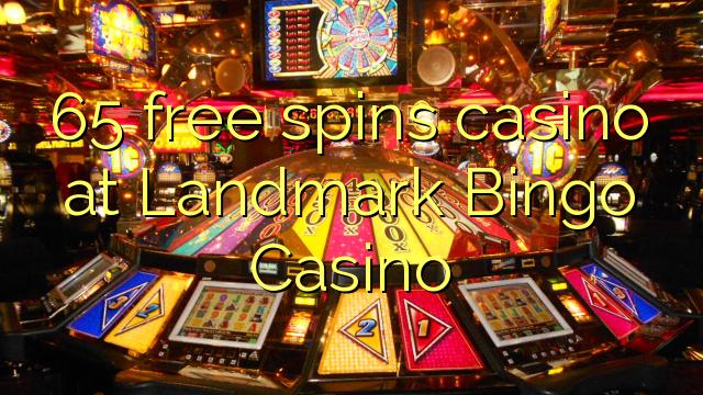 65 bébas spins kasino di Landmark Bingo Kasino