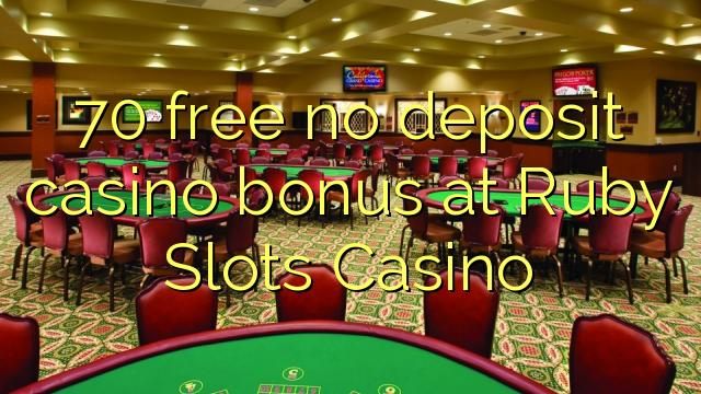 70 free no deposit casino bonus at Ruby Slots Casino