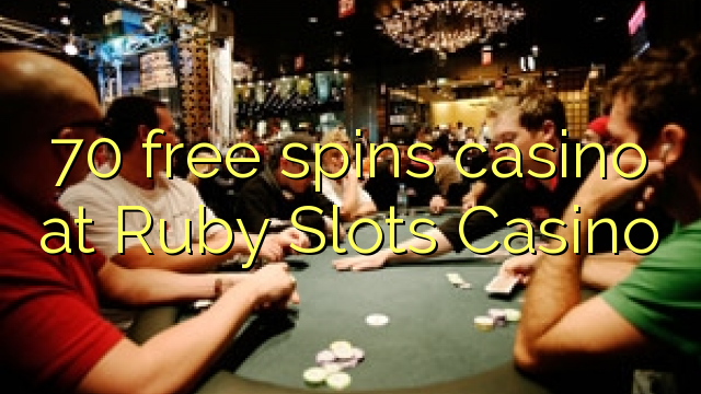 70 free spins casino at Ruby Slots Casino