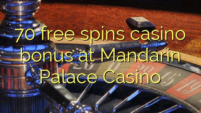 70 Bonus Liber Volvitur Palace Casino Ad Mandarin Online Bonus Codes