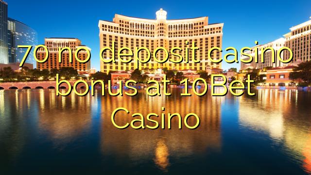 70 ບໍ່ມີຄາສິໂນເງິນຝາກຢູ່ 10Bet Casino