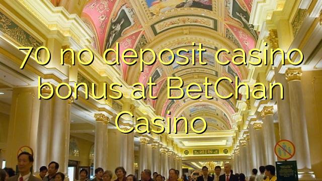 70 no deposit casino bonus at BetChan Casino