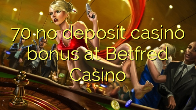 70 Betfred Casino heç bir depozit casino bonus