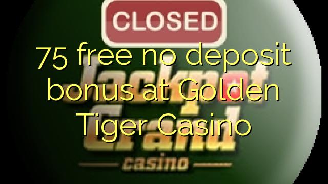 75 gratis ingen indbetalingsbonus hos Golden Tiger Casino