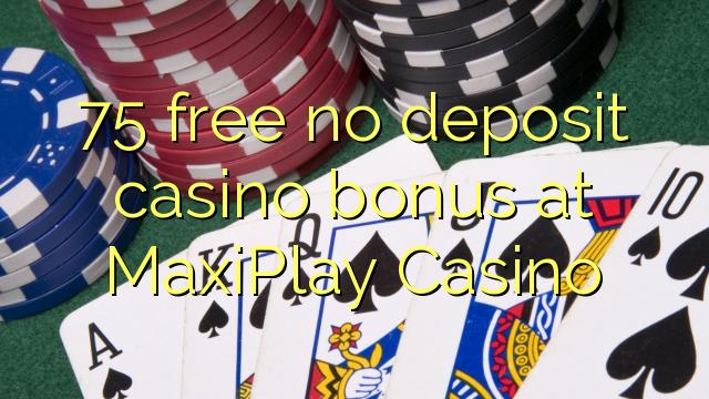 MaxiPlayカジノでデポジットのカジノのボーナスを解放しない75