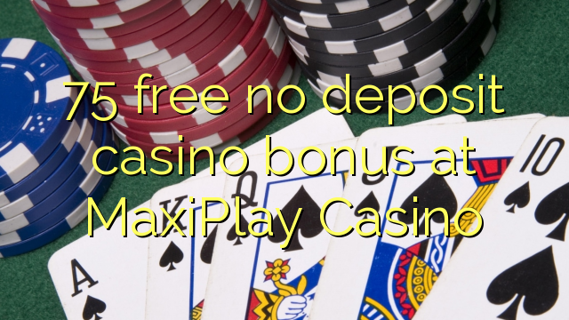 75 ngosongkeun euweuh bonus deposit kasino di MaxiPlay Kasino