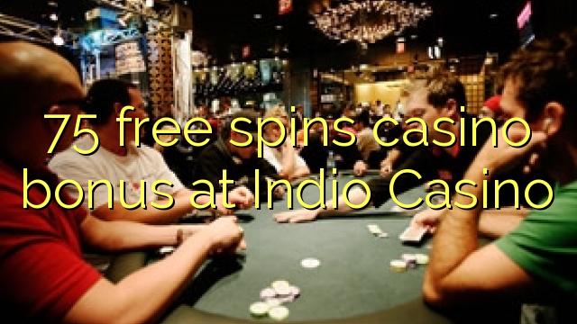 Indio Casino-da 75 pulsuz casino casino bonusu