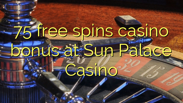 75自由はサンパレスカジノでカジノのボーナスを回転させます