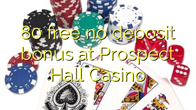 80 free no deposit bonus at Prospect Hall Casino