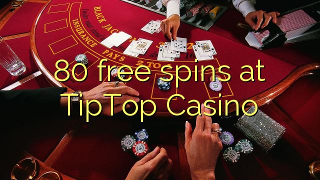 80 free spins at TipTop Casino