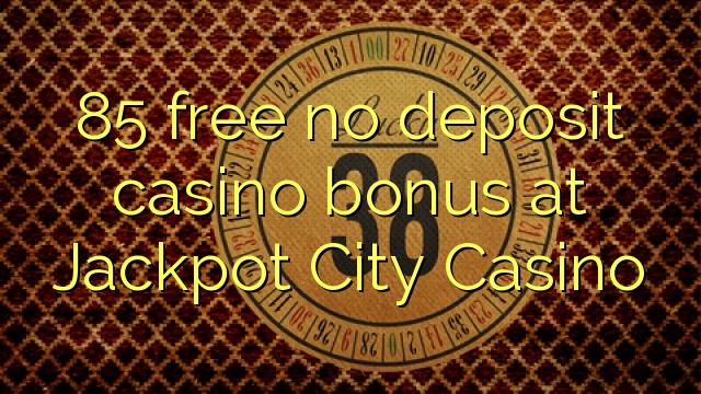85 free no deposit casino bonus at Jackpot City Casino