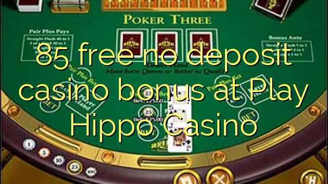 85 нест бонус амонатии казино дар Play Hippo Казино озод