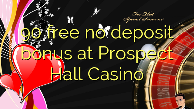 90 free no deposit bonus at Prospect Hall Casino