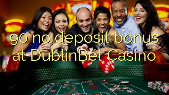 90 ei deposiidi boonus kell DublinBet Casino