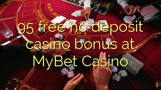 95 free no deposit casino bonus at MyBet Casino
