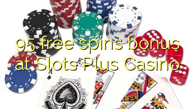 95 tasuta keerutab boonus Slots Plus Casino