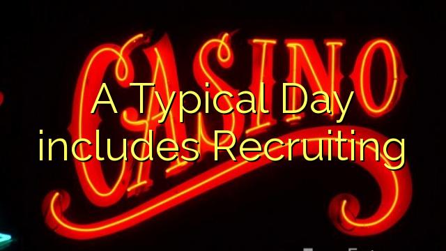 Hari biasa termasuk Recruiting